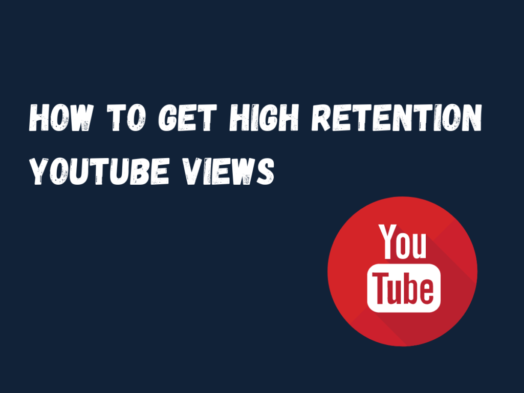 How To Get High Retention YouTube Views